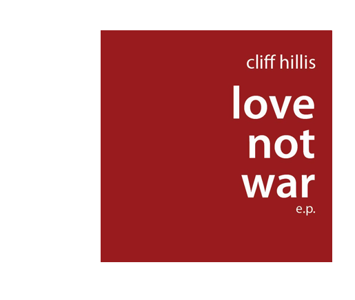 Cliff Hillis: Love Not War e.p.